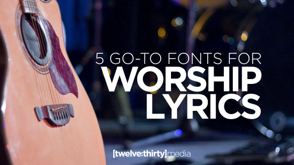 5 Go-To Fonts for Worship Lyrics