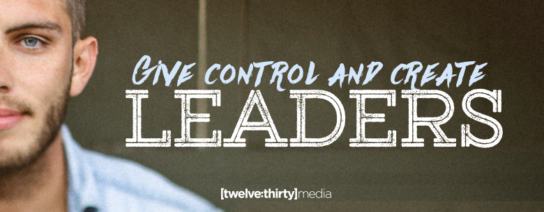 GIVE CONTROL AND CREATE LEADERS. In Page Image