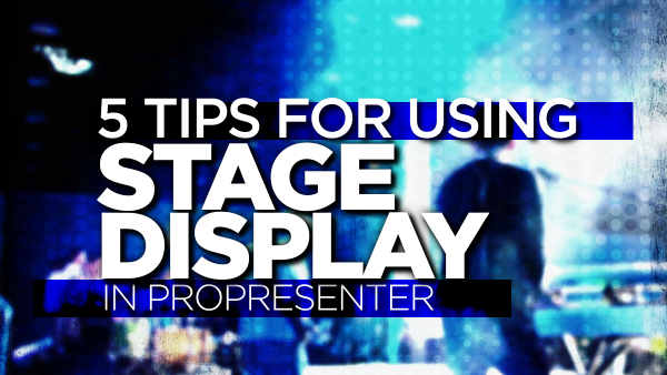 5 Tips for Using Stage Display in ProPresenter