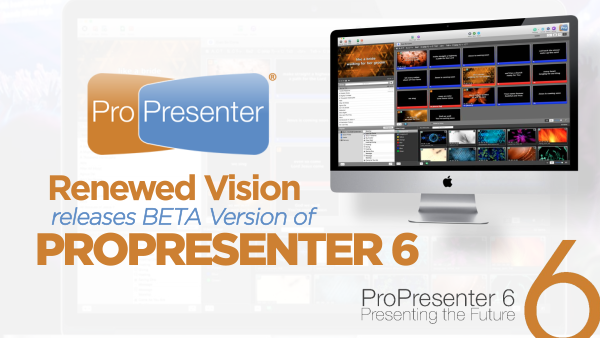 Renewed Vision Releases BETA Version of ProPresenter 6
