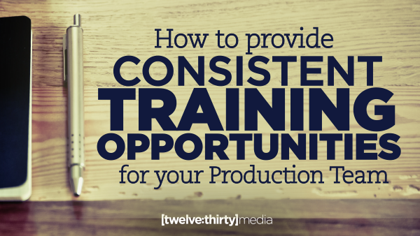 How to Provide Consistent Training Opportunities for Your Production Team