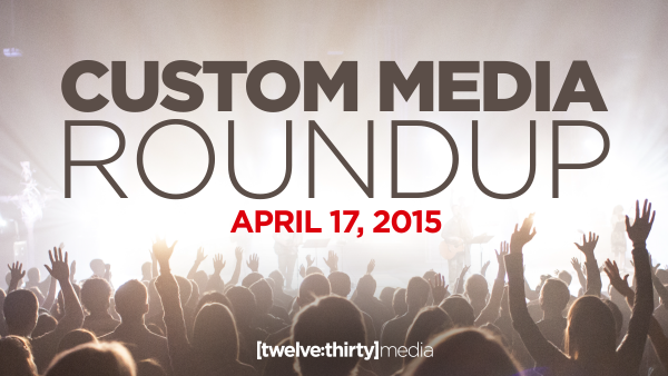 CUSTOM MEDIA ROUNDUP: April 17, 2015