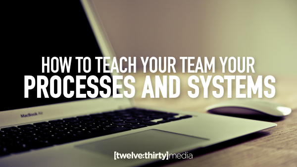 How to Teach Your Team Your Processes and Systems