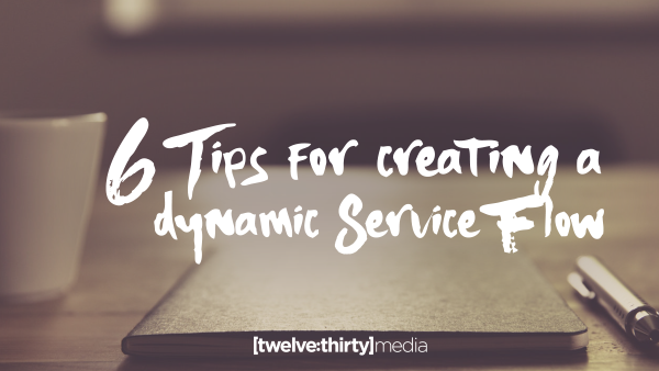 6 Tips for Creating a Dynamic Service Flow