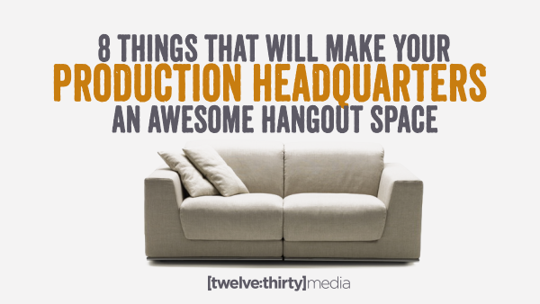 8 Things that will make your Production Headquarters an Awesome Hangout Space