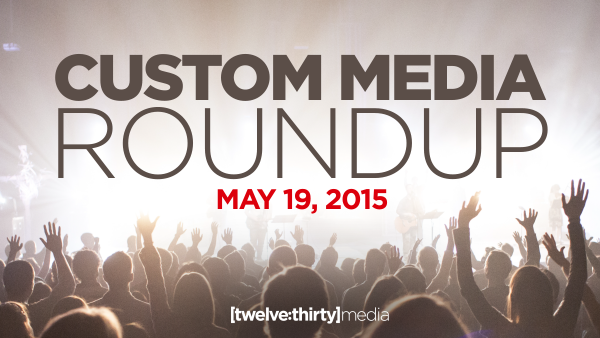 CUSTOM MEDIA ROUNDUP: May 19, 2015