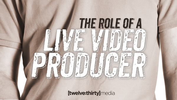 The Role of a Live Video Producer