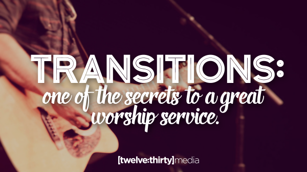 TRANSITIONS: One of the Secrets to a great Worship Service.
