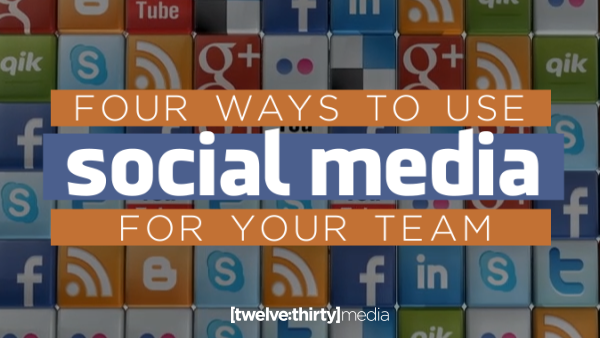 Four Ways to Use Social Media for Your Team