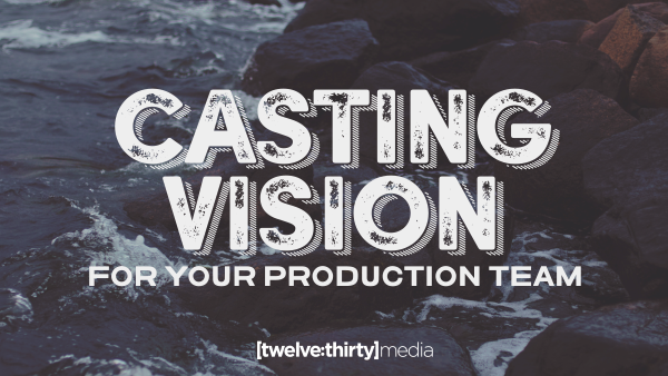 Casting Vision for Your Production Team