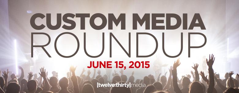 CUSTOM MEDIA ROUNDUP- JUNE 15, 2015 In Page Image