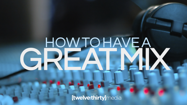 How to have a Great Mix
