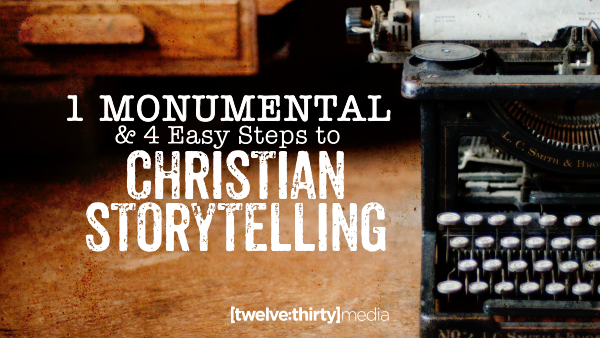 1 Monumental and 4 Easy Steps to Christian Storytelling