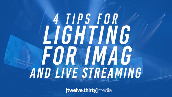 4 Tips for Lighting for IMAG and Live Streaming