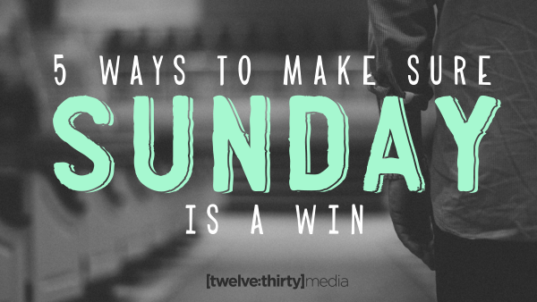 5 Ways to Make Sure Sunday is a Win