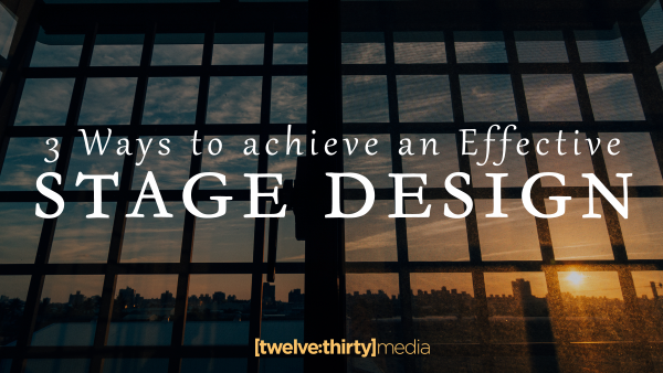 3 Ways to Achieve an Effective Stage Design