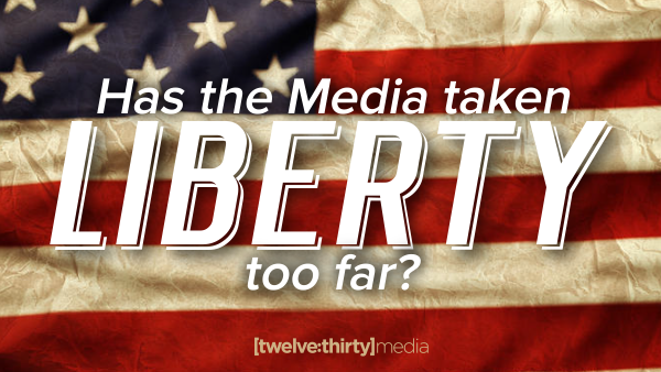 Has the Media taken Liberty too far?