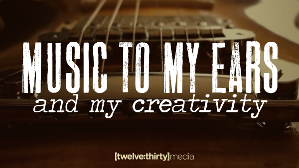 Music to My Ears and My Creativity