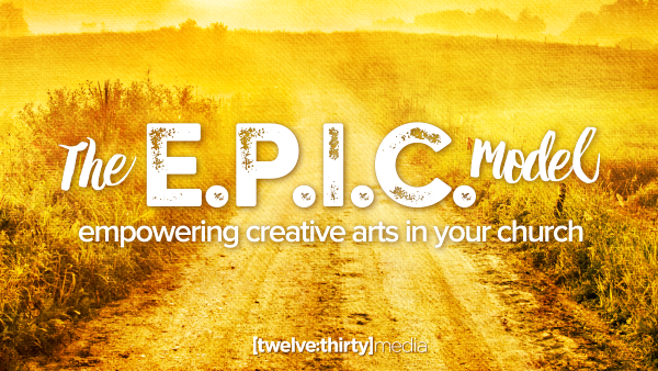 The E.P.I.C. Model: Empowering Creative Arts in Your Church