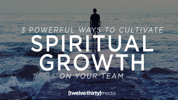 3 Powerful Ways to Cultivate Spiritual Growth on Your Team