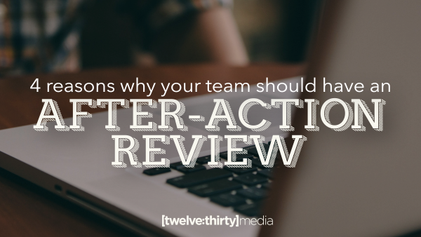 4 Reasons Your Team Should Have an After-Action Review