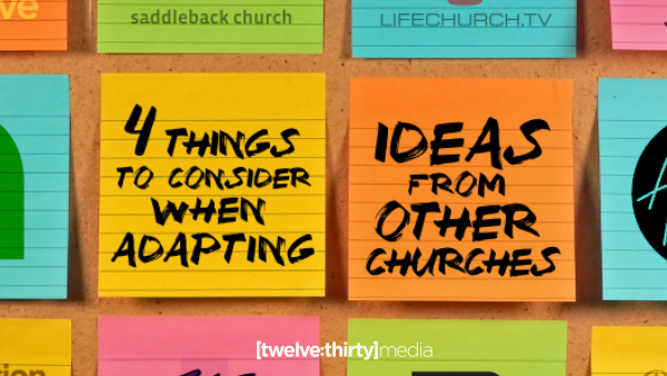 4 Things to Consider When Adapting Ideas from Other Churches
