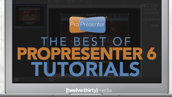 The Best of ProPresenter 6 Tutorials