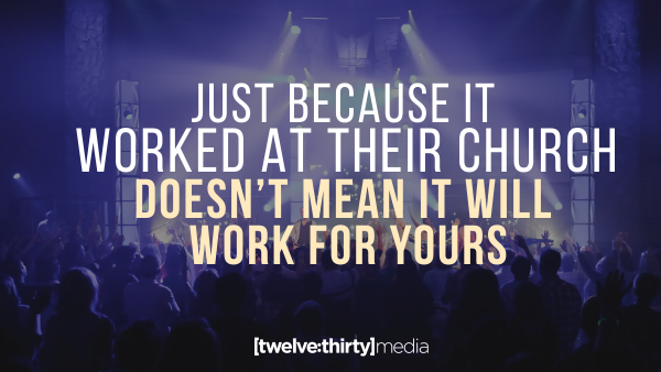 Just Because it Worked at Their Church, Doesn't Mean It Will Work for Yours