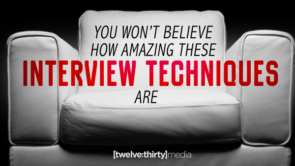 You Won't Believe How Amazing These Interview Techniques Are