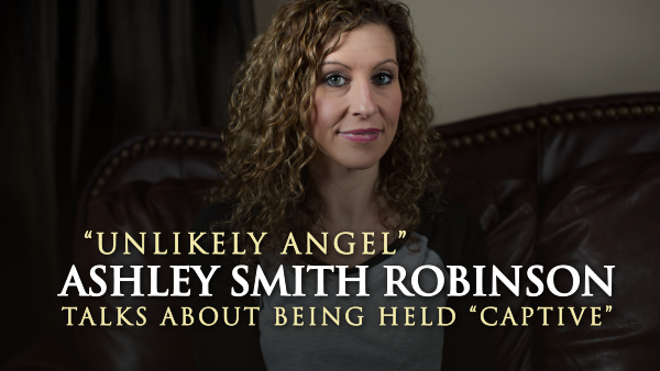 """Unlikely Angel"" Ashley Smith Robinson Talks About Being Held ""Captive"""