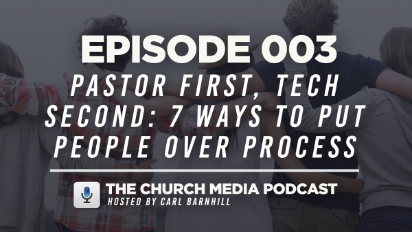EPISODE 003: Pastor First, Tech Second: 7 Ways to Put People Over Process