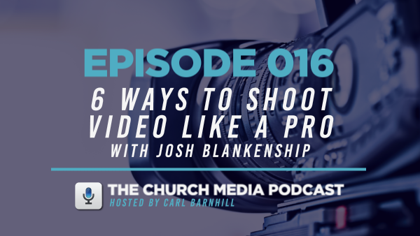 EPISODE 016: 6 Ways to Shoot Video Like a Pro with Josh Blankenship