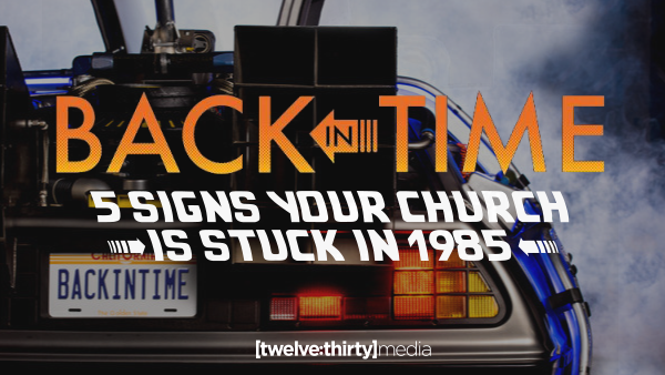 Back in Time: 5 Signs Your Church is Stuck in 1985