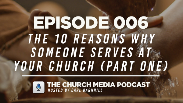 EPISODE 006: The 10 Reasons Why Someone Serves at Your Church (Part One)