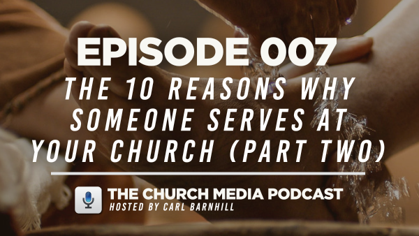 EPISODE 007: The 10 Reasons Why Someone Serves at Your Church (Part Two)