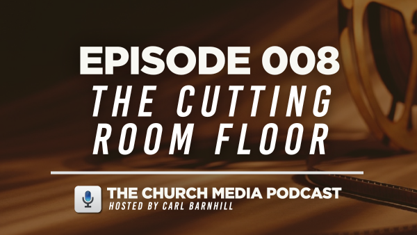 EPISODE 008: The Cutting Room Floor
