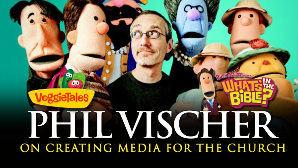 VeggieTales Creator Phil Vischer on Creating Media for the Church