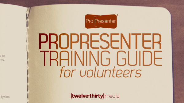 ProPresenter Training Guide for Volunteers