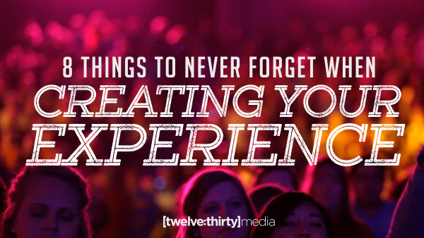 8 Things to Never Forget When Creating Your Experience (Part One)
