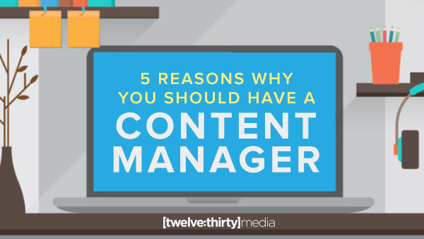 5 Reasons You Should Have a Content Manager