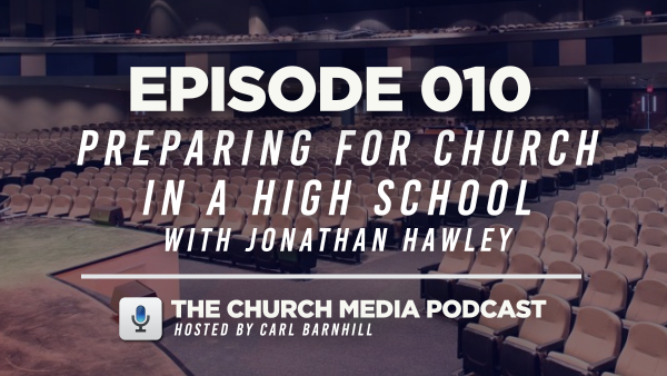 EPISODE 010: Preparing for Church in a High School with Jonathan Hawley
