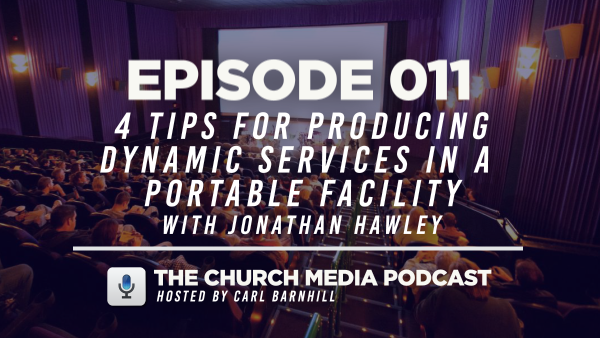 EPISODE 011: 4 Tips for Producing Dynamic Services in a Portable Facility with Jonathan Hawley
