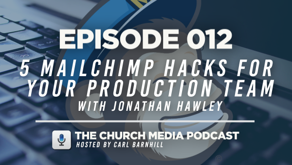EPISODE 012: 5 MailChimp Hacks for Your Production Team with Jonathan Hawley