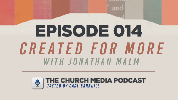 EPISODE 014: Created for More with Jonathan Malm