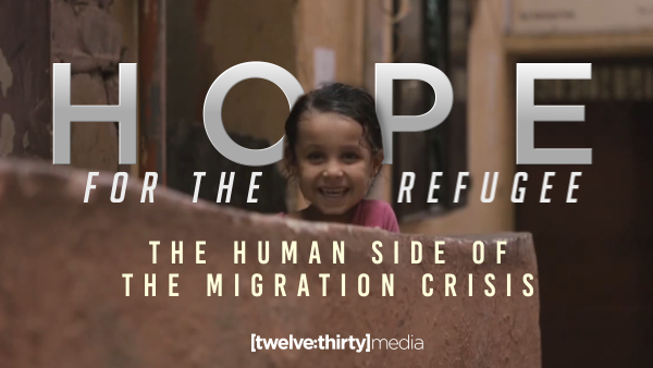 Hope for the Refugee: The Human Side of the Migration Crisis
