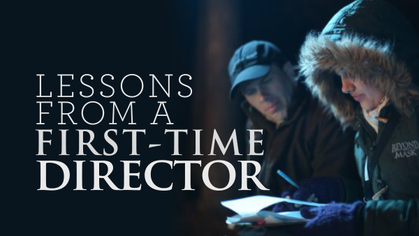 Lessons from a First-Time Director