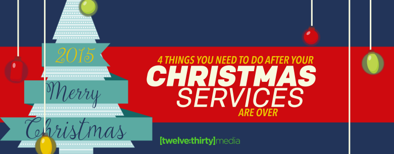 4 Things For Christmas.4 Things You Need To Do After Your Christmas Services Are