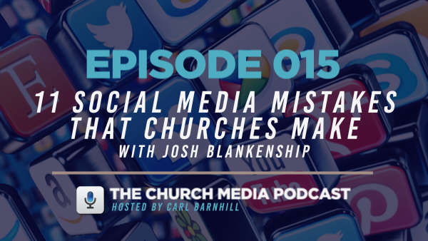 EPISODE 015: 11 Social Media Mistakes that Churches Make with Josh Blankenship