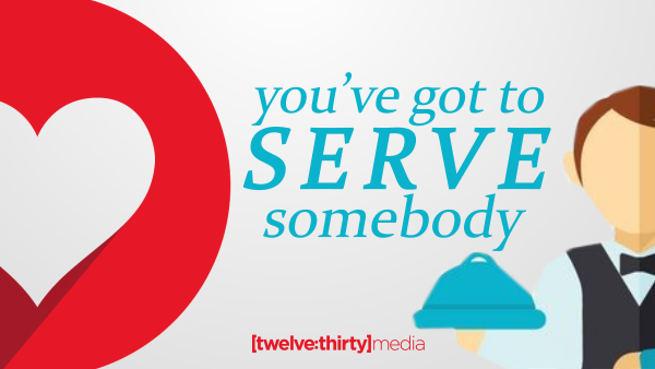 You've Got to Serve Somebody