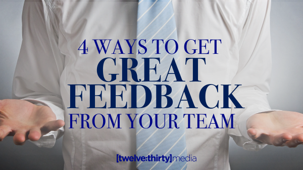 4 Ways to Get Great Feedback from your Team